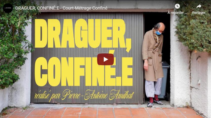 DRAGUER, CONFINÉ.E – Court-Métrage Confiné